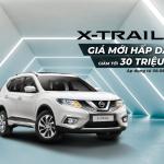 Giá Nissan X-trail giảm 30 triệu đồng